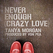 Play & Download Never Enough (Crazy Love) by Tanya Morgan | Napster
