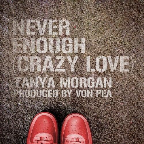 Never Enough (Crazy Love) by Tanya Morgan