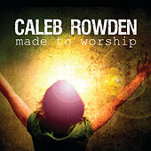 Made To Worship by Caleb Rowden