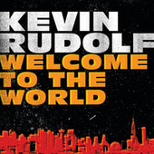 Play & Download Welcome To The World by Kevin Rudolf | Napster