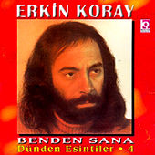 Play & Download Dünden Esintiler 4 - Benden Sana by Erkin Koray | Napster