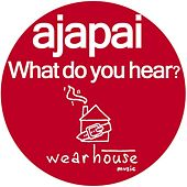 Play & Download What Do You Hear? EP by Ajapai | Napster