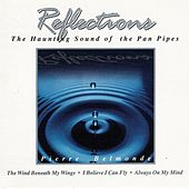 Reflections - The Haunting Sound Of The Panpipes by Pierre Belmonde