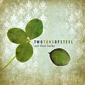 Play & Download Not that Lucky by Two Tons Of Steel | Napster