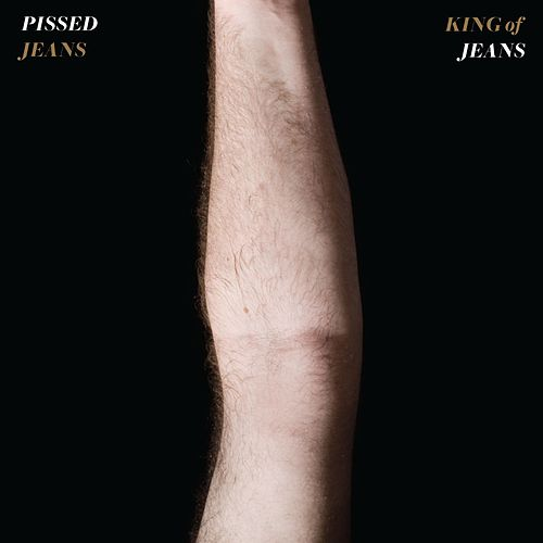 King of Jeans by Pissed Jeans