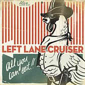 All You Can Eat!! by Left Lane Cruiser