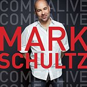 Play & Download Come Alive by Mark Schultz | Napster