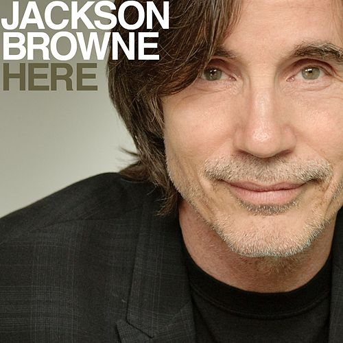 Here by Jackson Browne