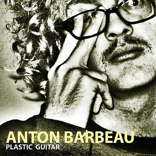 Play & Download Plastic Guitar by Anton Barbeau | Napster