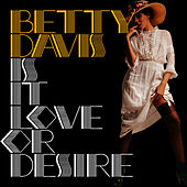 Play & Download Is It Love or Desire by Betty Davis | Napster