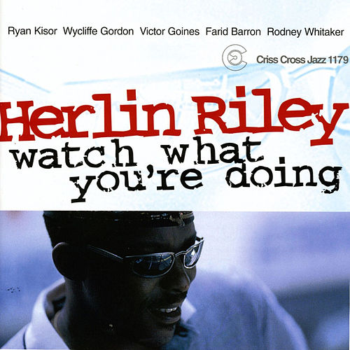 Play & Download Watch What You Re Doing by Herlin Riley | Napster