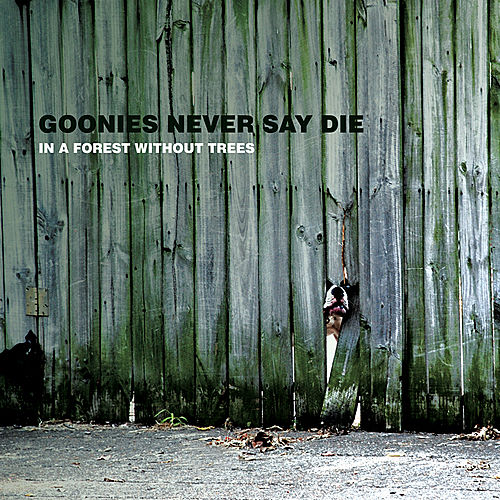 Play & Download In A Forest Without Trees by Goonies Never Say Die | Napster