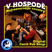 Play & Download V Hospode 5: Nejrozvernější Country (The Buffooneiest Country) by Various Artists | Napster