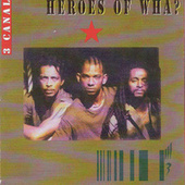 Heroes Of Wha? by 3 Canal