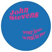 Play & Download Your Love Is Real To Me by John Stevens | Napster