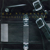 Play & Download Guy Klucevsek: Manhattan Cascade by Guy Klucevsek | Napster