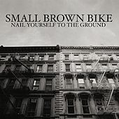 Nail Yourself to the Ground by Small Brown Bike