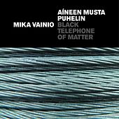 Play & Download Black Telephone Of Matter by Mika Vainio | Napster