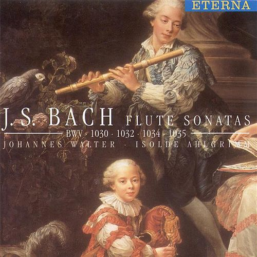 BACH, J.S.: Flute Sonatas, BWV 1030, 1032, 1034, 1035 (J. Walter, Ahlgrimm) by Johannes Walter