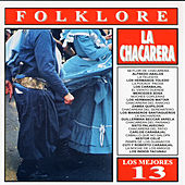 Play & Download Los Mejores 13 - Folklore - Chacarera by Various Artists | Napster