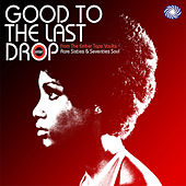 Good To The Last Drop: Rare Sixties & Seventies Soul by Various Artists