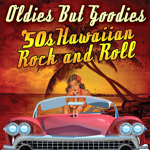 Oldies But Goodies - '50s Hawaiian Rock N' Roll by Various Artists