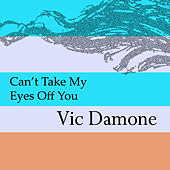 Can't Take My Eyes Off You by Vic Damone