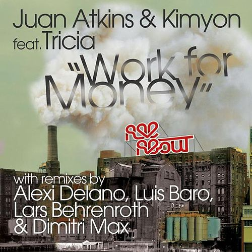 Play & Download Work For Money feat. Tricia by Juan Atkins | Napster