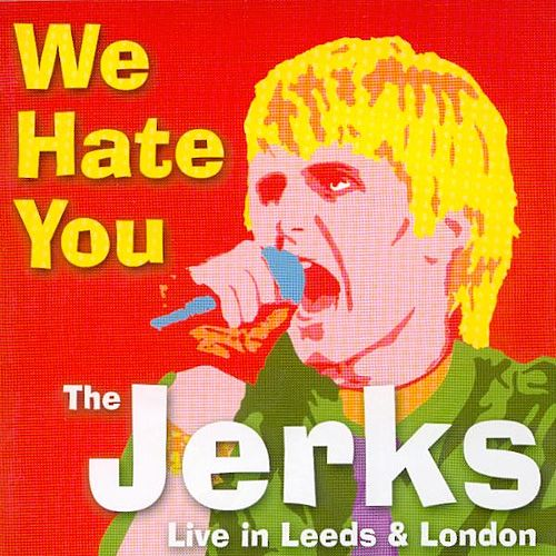 Play & Download We Hate You: Live in Leeds & London by The Jerks | Napster