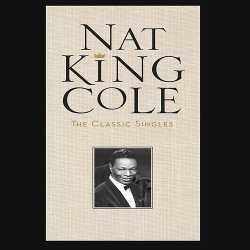 Play & Download The Classic Singles by Nat King Cole | Napster