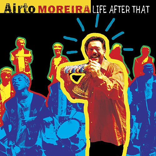 Play & Download Life After That by Airto Moreira | Napster