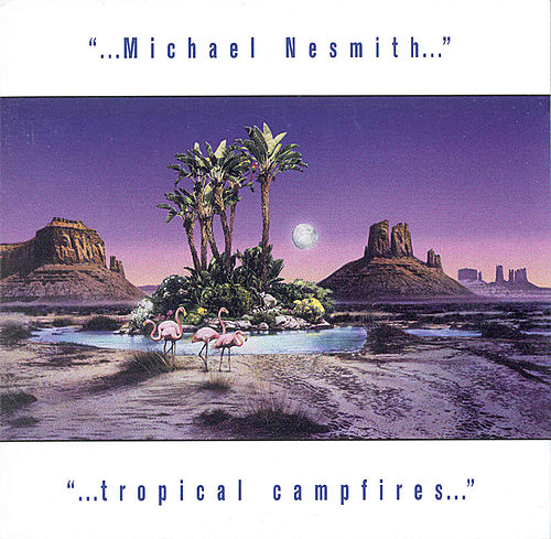 Play & Download Tropical Campfires by Michael Nesmith | Napster