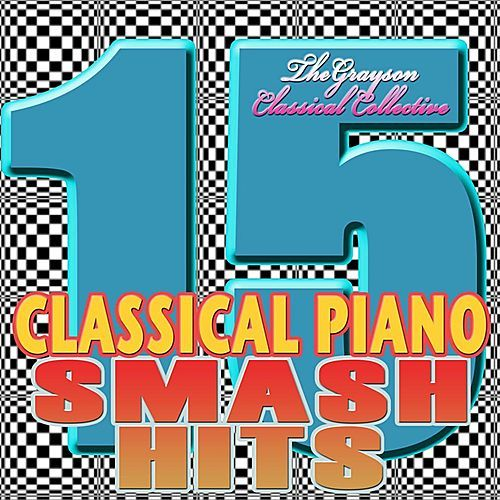 Classical Piano : 15 Smash Hits by The Grayson Classical Collective