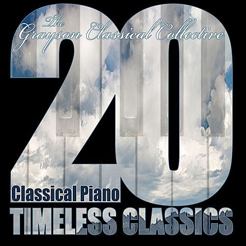 Classical Piano : 20 Timeless Classics by The Grayson Classical Collective