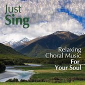 Play & Download Just Sing - Relaxing Choral Music For Your Soul by Various Artists | Napster