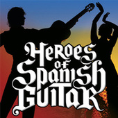 Play & Download Heroes of Spanish Guitar by Various Artists | Napster