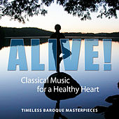 Alive! Classical Music For A Healthy Heart (Timeless Baroque Masterpieces) by Various Artists