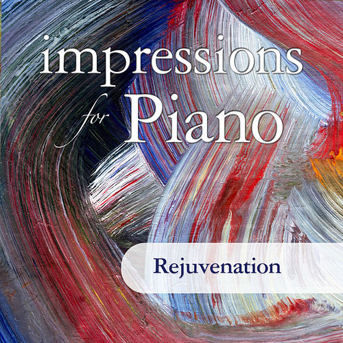 Impressions For Piano: Rejuvination by Various Artists