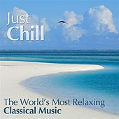 Play & Download Just Chill - The Worlds Most Relaxing Classical Music by Various Artists | Napster