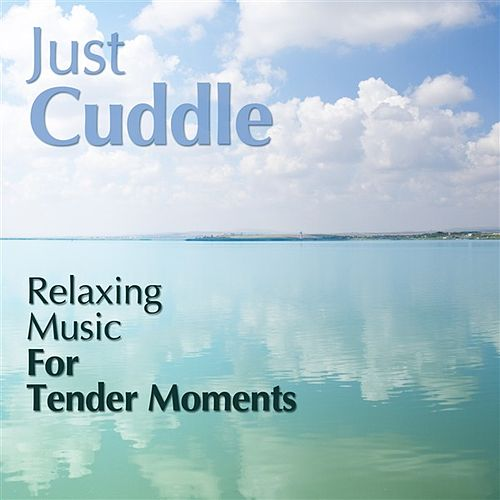Play & Download Just Cuddle - Relaxing Music For Tender Moments by Various Artists | Napster