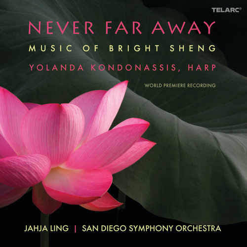 Never Far Away: Music of Bright Sheng by Yolanda Kondonassis