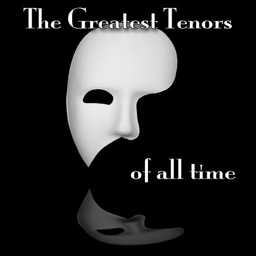 The Greatest Tenors Of All Time by Various Artists