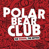Play & Download The Redder, The Better by Polar Bear Club | Napster