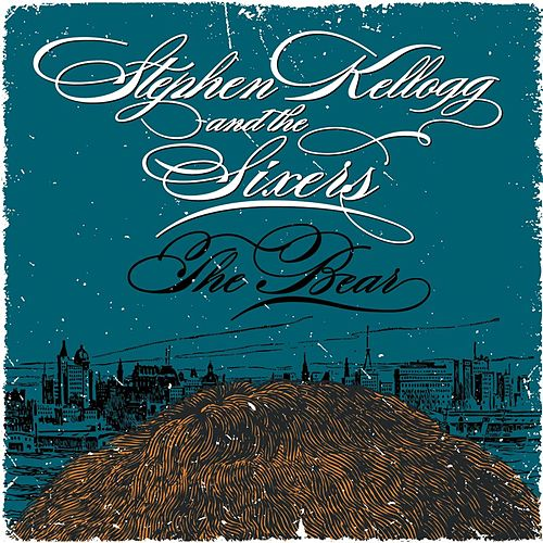 Play & Download The Bear by Stephen Kellogg & The Sixers | Napster