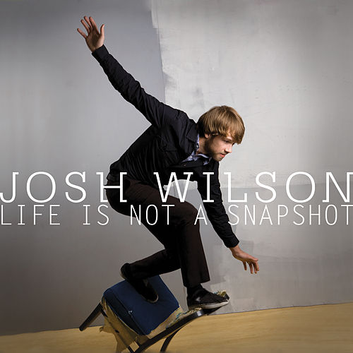 Play & Download Life Is Not A Snapshot by Josh Wilson | Napster