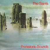 Play & Download Prehistoric Sounds by The Saints | Napster