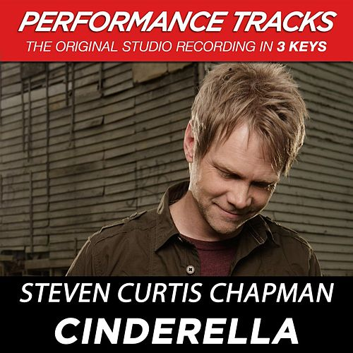 Play & Download Cinderella (Premiere Performance Plus Track) by Steven Curtis Chapman | Napster