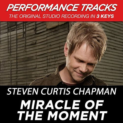 Play & Download Miracle Of The Moment (Premiere Performance Plus Track) by Steven Curtis Chapman | Napster