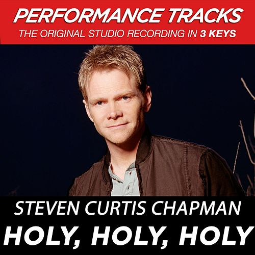 Play & Download Holy, Holy, Holy (Premiere Performance Plus Track) by Steven Curtis Chapman | Napster