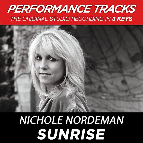 Play & Download Sunrise (Premiere Performance Plus Track) by Nichole Nordeman | Napster